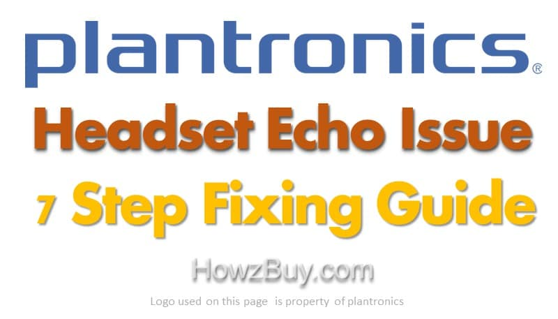 Plantronics Headset Echo Issue - General Fixing Guide 7 Step Process