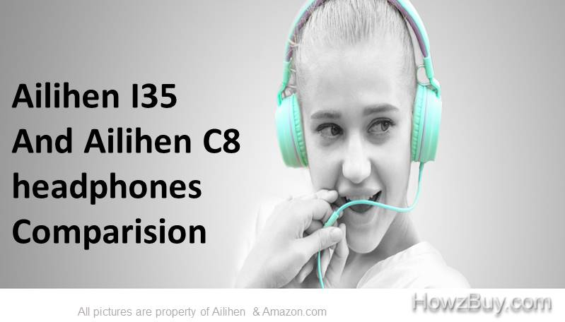 Ailihen I35 and Ailihen C8 Headphones Comparision