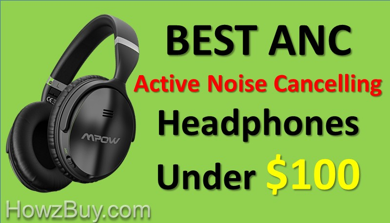 Best Active Noise Cancelling Headphones Under $100 In 2018