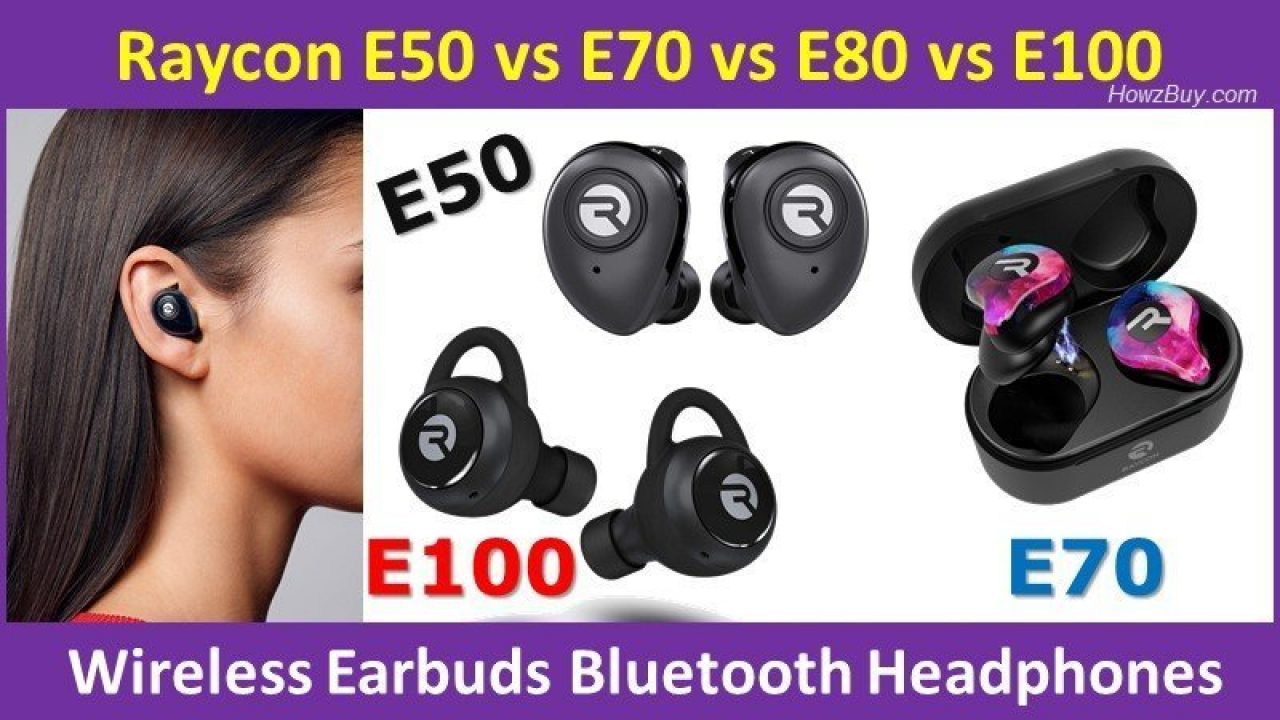 Raycon E50 Vs E70 Vs E80 Vs E100 Wireless Earbuds Bluetooth Headphones Comparison